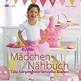 Das Mädchen-Nähbuch: Tolle Nähprojekte für kleine Damen