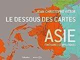 Le dessous des cartes Asie - Itinéraires géopolitiques