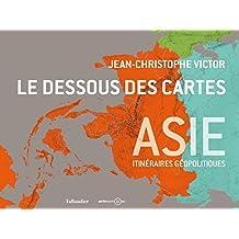 Le dessous des cartes Asie : Itinéraires géopolitiques