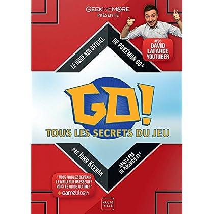 POKEMON GO : TOUS LES SECRETS DU JEU: LE GUIDE NON-OFFICIEL DE POKEMON GO