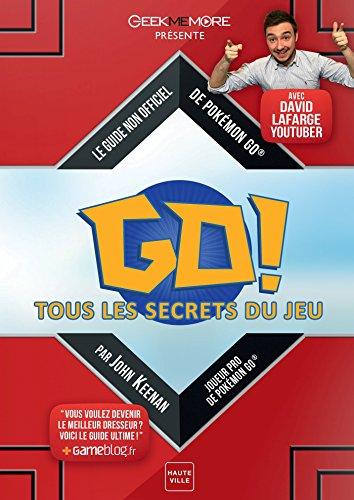 Pokemon Go ! Tous les secrets du jeu : Le guide non officiel de Pokemon Go