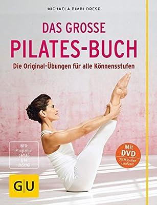 Das große Pilates-Buch (mit DVD): Die Original-Übungen für alle Könnensstufen (GU Einzeltitel Gesundheit/Fitness/Alternativheilkunde)