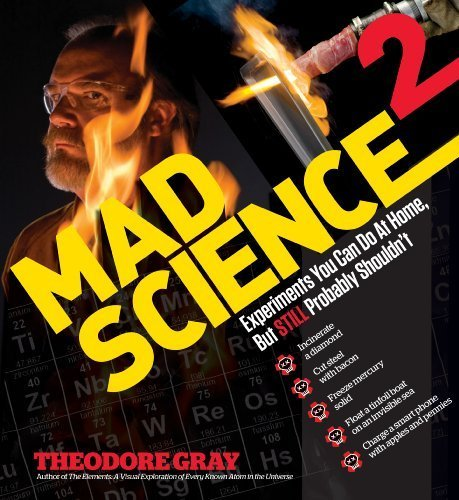 Mad Science 2: Experiments You Can Do At Home, But STILL Probably Shouldn't (Theo Gray's Mad Science) by Theodore Gray (2013) Hardcover