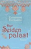 Der Seidenpalast: Roman - Katherine Richards