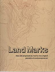 Land marks: New site proposals by twenty-two original pioneers of environmental art : September 16-October 28, 1984, Edith C. Blum Art Institute, Bard College Center, Annandale-on-Hudson, New York