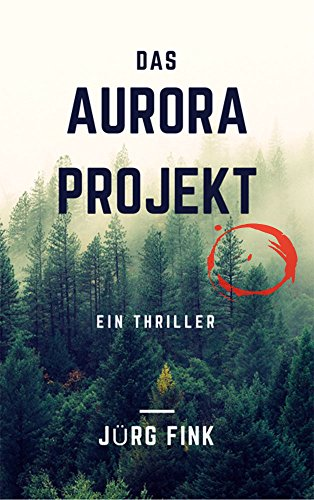 Das Aurora Projekt: Ein Thriller