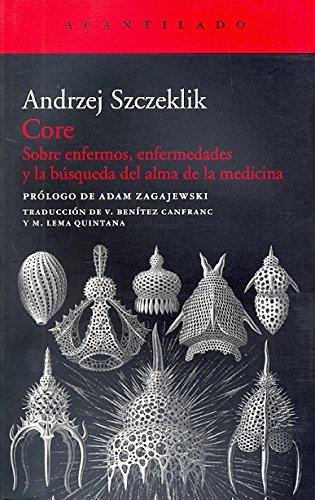 Core: Sobre enfermos, enfermedades y la búsqueda del alma de la medicina (Acantilado)