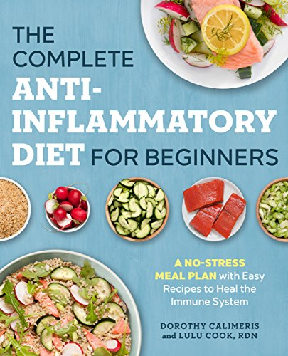 The Complete Anti-Inflammatory Diet for Beginners: A No-Stress Meal Plan with Easy Recipes to Heal the Immune System (English Edition)