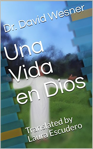 Una Vida en Dios: Translated by Laura Escudero  (Spanish Edition) (Dios Escudero De El)