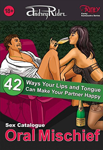 """Oral Mischief"" Sex Positions Catalogue: 42 Ways Your Lips and Tongue Can Make Your Partner Happy (Fanty Kamasutra Book 1) (English Edition)"
