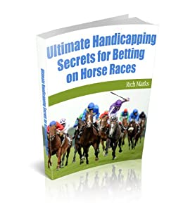 Ultimate Handicapping Secrets for Betting on Horse Races eBook: Rich