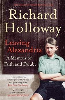 Leaving Alexandria: A Memoir of Faith and Doubt by [Holloway, Richard]