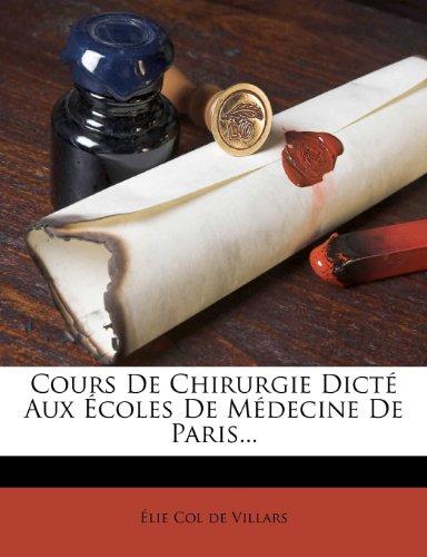 Cours de Chirurgie Dict Aux Coles de M Decine de Paris...