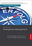 Strategisches Management: Wettbewerbsfähigkeit und Zukunft sichern – Visionen mit Strategien erfolgreich umsetzen (Future Management/. in der lernenden Organisation)