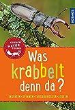 Was krabbelt denn da? Kindernaturführer: Insekten, Spinnen, Asseln,...