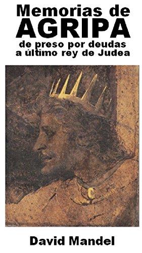 Memorias de Agripa: de preso por deudas a ultimo rey de Judea por David Mandel