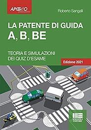 La Patente Di Guida A, B, BE - Edizione 2021. Teoria e Simulazioni dei Quiz d'e