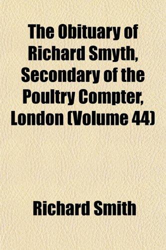 The Obituary of Richard Smyth, Secondary of the Poultry Compter, London (Volume 44)
