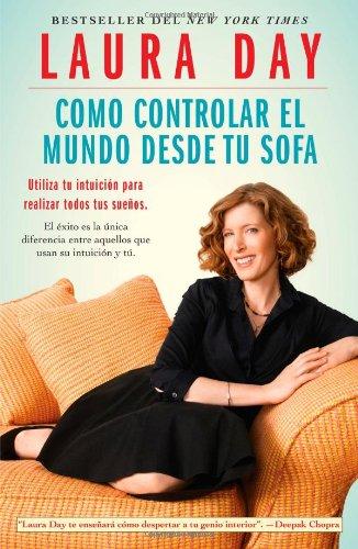 Como Controlar El Mundo Desde Tu Sofa: Utiliza Tu Intuicion Para Realizar Todos Tus Suenos (Atria Espanol)