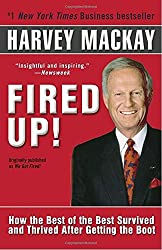 Fired Up!: How the Best of the Best Survived and Thrived After Getting the Boot by Harvey Mackay (2005-08-30)