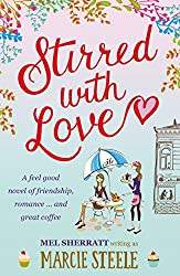 Stirred With Love: A feel good novel of friendship, romance ... and great coffee