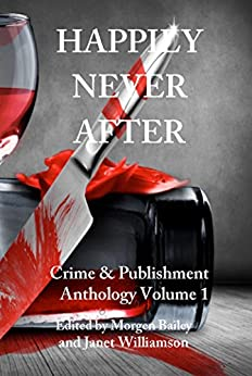 Happily Never After: A 22-story Anthology by 'Crime & Publishment' Writers (Crime & Publishment Anthologies Book 1) by [Bailey, Morgen, Williamson, Janet, Makovesky, Tess, Langley, John S, Baldwin, Jackie, Morris, Les, Smith, Graham, Cameron, Lucy, Craven, Mike, Mennock, LP]