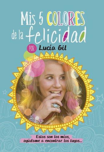 Lucía Gil. Mis 5 colores de la felicidad (No Ficción Juvenil)