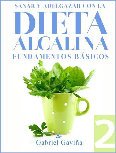 Dieta Alcalina 2: Fundamentos Básicos para bajar de peso y sanar con el Equilibrio del pH