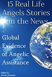 15 Real Life Angel Stories in the News: Global Evidence of Angelic Assistance (Book) (Help Me Angels Book 4)