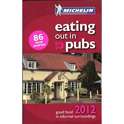 Michelin Eating Out in Pubs 2012: Great Britain & Ireland Good Food in Informal Surroundings
