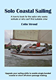 Solo Coastal Sailing: Upgrade your sailing skills to enable single-handed coastal or short off-shore passages (English Edition)