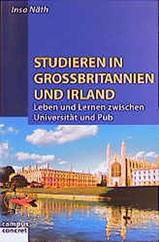 Studieren in Großbritannien und Irland: Leben und Lernen zwischen Universität und Pub (campus...