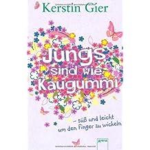 Jungs sind wie Kaugummi - süß und leicht um den Finger zu wickeln von Gier. Kerstin (2013) Broschiert