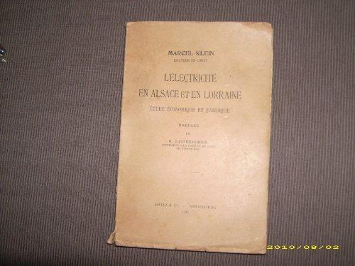 L'Électricité en Alsace et en Lorraine. Étude économique et juridique, par Marcel Klein. Préface de M. Laufenburger, professeur à la Faculté de droit de Strasbourg