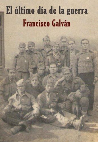 El último día de la guerra por Francisco Galván