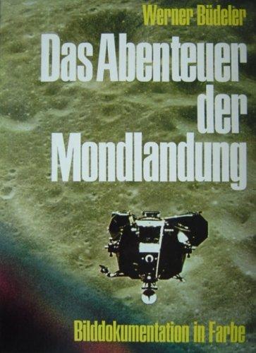 Das Abenteuer der Mondlandung. Bilddokumentation in Farbe