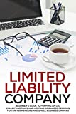 Limited Liability Company: Beginner's Guide to Forming an LLC, Collecting Taxes, and Keeping Organized Records for Entrepreneurs and Small Business Owners ... Taxes, Start Up Business) (English Edition)