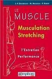 Le Muscle : musculation, stretching. Être fort et souple à la fois