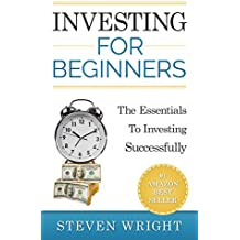 Investing for beginners: The Essentials To Investing Successfully (Investing for beginners series Book 1) (English Edition)
