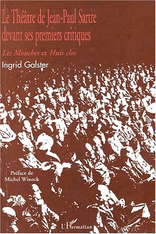 Theatre de Jean-Paul Sartre devant ses premiers critiques : Les mouches et Huis clos