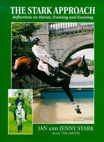 The Stark Approach: Reflections on Horses, Training and Eventing por Ian Stark