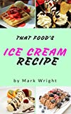 Ice Cream Recipe Book : 50 Delicious of Ice Cream (Ice Cream Recipe Book, Homemade Ice Cream Recipe, Ice Cream Sundae Recipes, Ice Cream Maker Recipes) (Mark Wright Cookbook Series No.3)