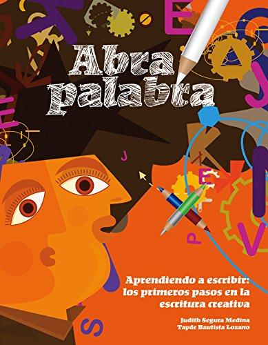 Abra palabra.  Aprendiendo a escribir: los primeros pasos en la escritura creativa (Spanish Edition)