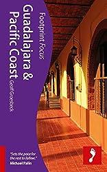 Guadalajara & Pacific Coast Footprint Focus Guide (Footprint Focus Guadalajara & Pacific Coast)