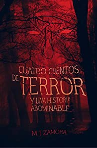 Cuatro cuentos de terror y un relato abominable par Manuel Jesús Zamora