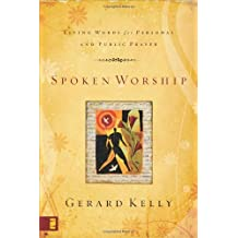 Spoken Worship: Living Words for Personal and Public Prayer by Gerard Kelly (2007-02-26)