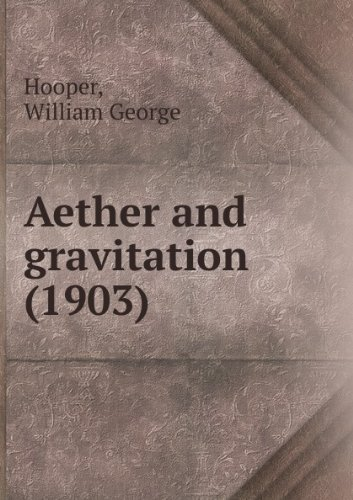 Aether and gravitation, par William George Hooper