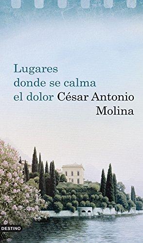 Lugares Donde Se Calma El Dolor por Molina, César Antonio