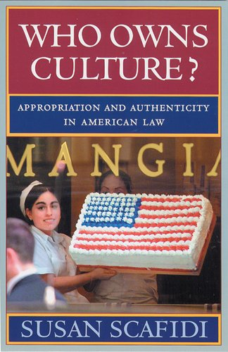 Who Owns Culture?: Appropriation and Authenticity in American Law (Public Life of the Arts Series) por Susan Scafidi