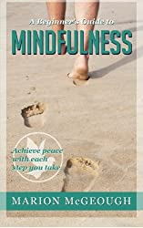 A Beginner's Guide to Mindfulness: Achieve peace with each step you take